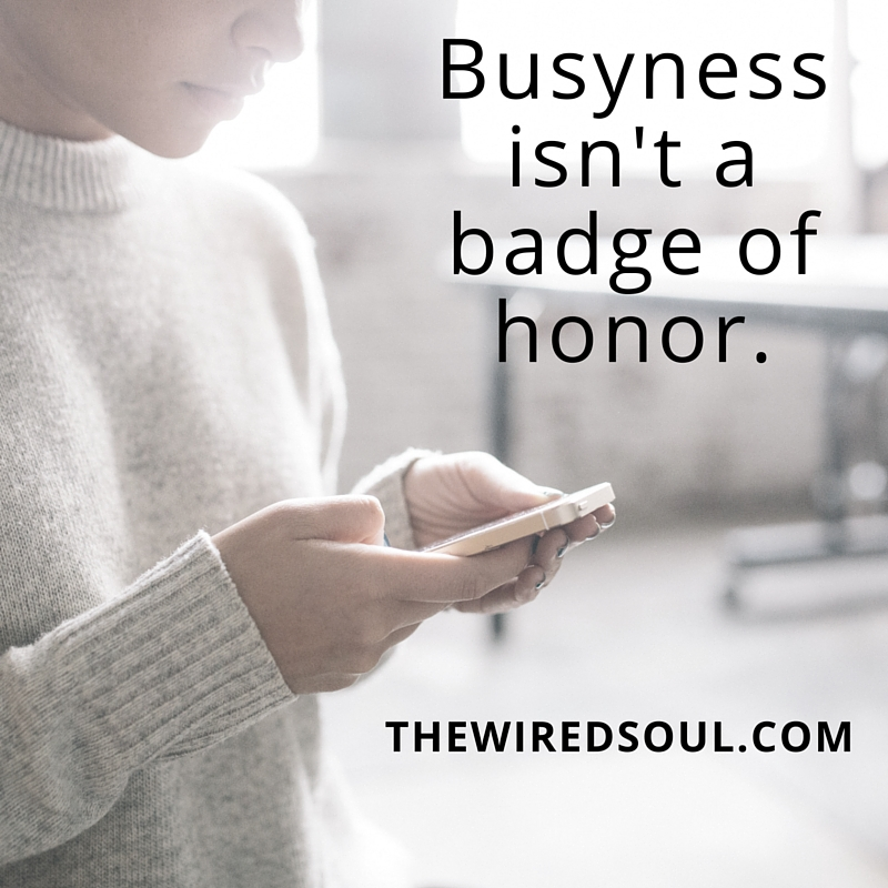 Busyness isn't a badge of honor.