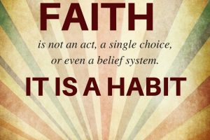 Faith is a Habit