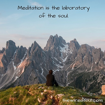 Meditation is the laboratory of the soul.