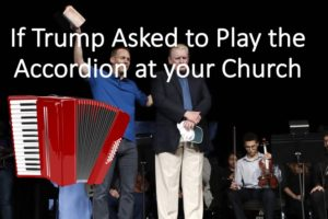 If Trump Asked to Play the Accordion at your Church
