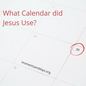 What Calendar did Jesus Use